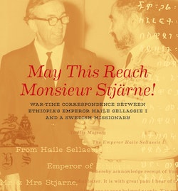 May this reach monsieur Stjärne : war-time correspondence between Ethiopia's emperor Haile Sellassie I and a Swedish missionary