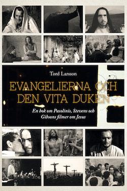 Evangelierna och den vita duken : en bok om Pasolinis, Stevens och Gibsons filmer om Jesus