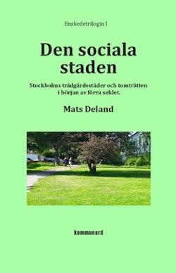 Den sociala staden : Stockholms trädgårdsstäder och tomträtten i början av förra seklet