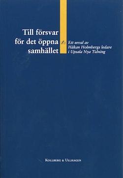 Till försvar för det öppna samhället – Ett urval av Håkan Holmbergs ledare i Upsala Nya Tidning