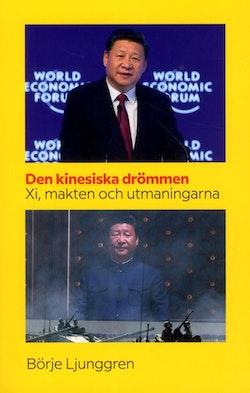 Den kinesiska drömmen : Xi makten och utmaningarna