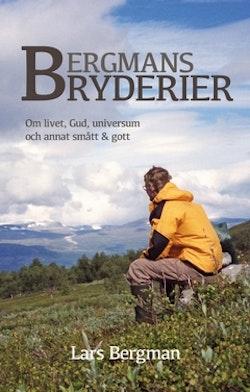 Bergmans Bryderier : Om livet, Gud, universum och annat smått & gott