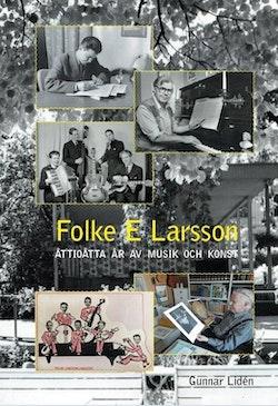 Folke E Larsson - Åttioåtta år av musik och konst