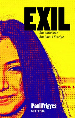 EXIL : Sju aktivister. Sju öden i Sverige.