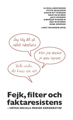 Fejk, filter och faktaresistens : hotar sociala medier demokratin