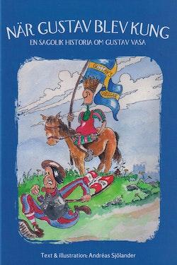 När Gustav blev kung : en sagolik historia om Gustav Vasa