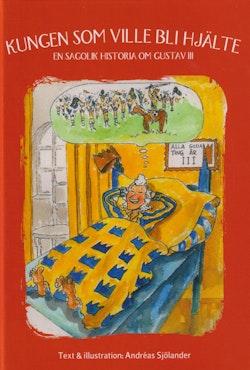 Kungen som ville bli hjälte : en sagolik historia om Gustav III