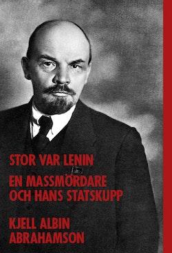 Stor var Lenin : En massmördare och hans statskupp