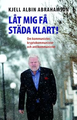 Låt mig få städa klart! : Om kommunister kryptokommunister och antikommunis