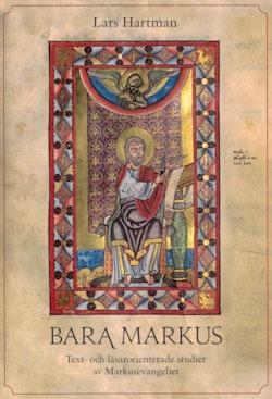 Bara Markus; Text- och läsarorienterade studier av Markusevangeliet