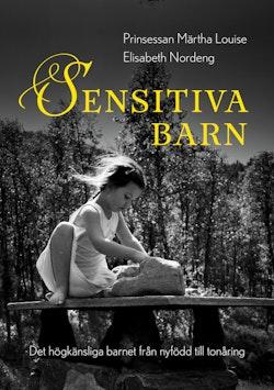 Sensitiva barn : det högkänsliga barnet från nyfödd till tonåring