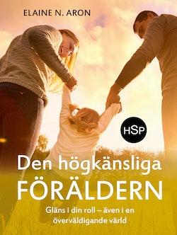 Den högkänsliga föräldern : gläns i din roll - även i en överväldigande värld
