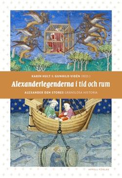 Alexanderlegenderna i tid och rum : Alexander den stores gränslösa historia