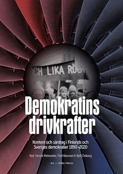Demokratins drivkrafter : kontext och särdrag i Sveriges och Finlands demokratier 1890–2020
