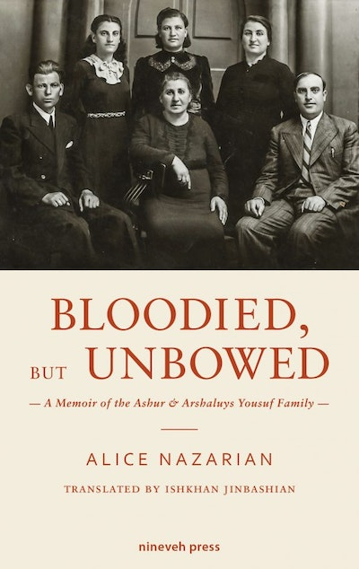 Bloodied, but unbowed : a memoir of the Ashur & Arshaluys Yousuf family