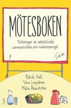 Mötesboken : tolkningar av arbetslivets sammanträden och rosévinsmingel