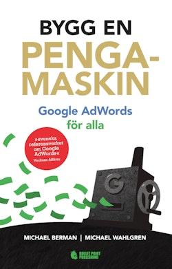 Bygg en pengamaskin : Google AdWords för alla Reviderad utg