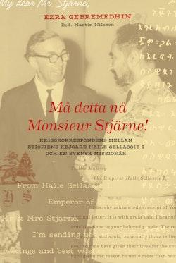 Må detta nå Monsieur Stjärne : krigstidskorrespondens mellan etiopiens kejsare Haile Sellassie I och en svensk missionär