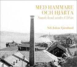 Med hammare och hjärta – Sunds bruk under 150 år.