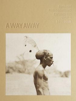 A way away : Swedish photographers explore the world 1862-2018