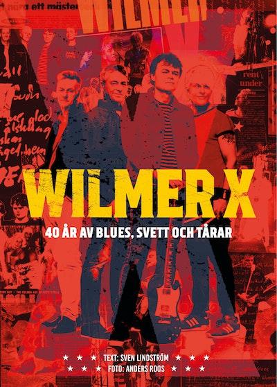 Wilmer X : 40 år av blues, svett och tårar