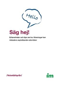 Säg hej! : erfarenheter och tips om hur föreningar kan inkludera asylsökande volontärer