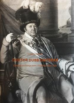 Doktor Dubb Dikterar : omsorg om fattiga barn i Göteborg 1800-1850