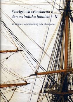 Sverige och svenskarna i ostindiska handeln II : Strategier, sammanhang och situationer