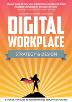 Digital Workplace Strategy & Design : A step-by-step guide to an empowering