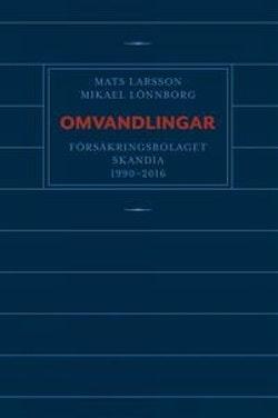 Omvandlingar : försäkringsbolaget Skandia 1990 - 2016