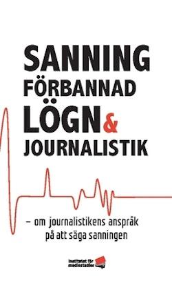 Sanning, förbannad lögn och journalistik : om journalistikens anspråk på att säga sanningen