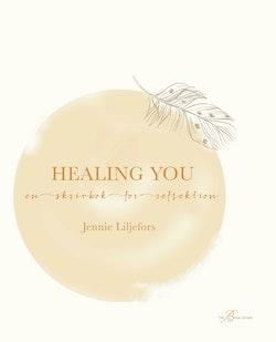 Healing you : en skrivbok för reflektion