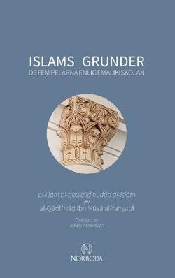 Islams grunder : de fem pelarna enligt malikiskolan