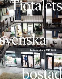 Tiotalets svenska bostad : bostadsarkitektur 2010-2020