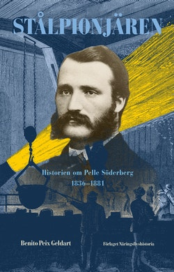 Stålpionjären : historien om Pelle Söderberg 1836 - 1881