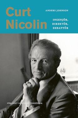Curt Nicolin : ingenjör, direktör, debattör