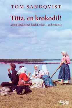 Titta, en krokodil! Anton Tjechov och Isaak Levitan – en berättelse