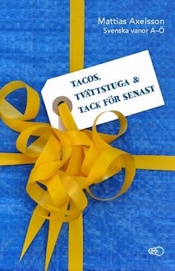 Tacos, tvättstuga och tack för senast : svenska vanor A–Ö