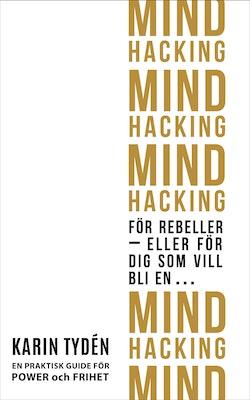 Mind hacking för rebeller : eller för dig som vill bli en…