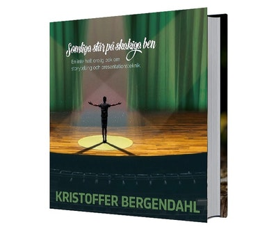 Somliga står på skakiga ben : en inte helt orolig bok om storytelling och presentationsteknik