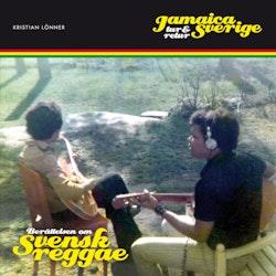 Jamaica - Sverige tur och retur : berättelsen om svensk reggae