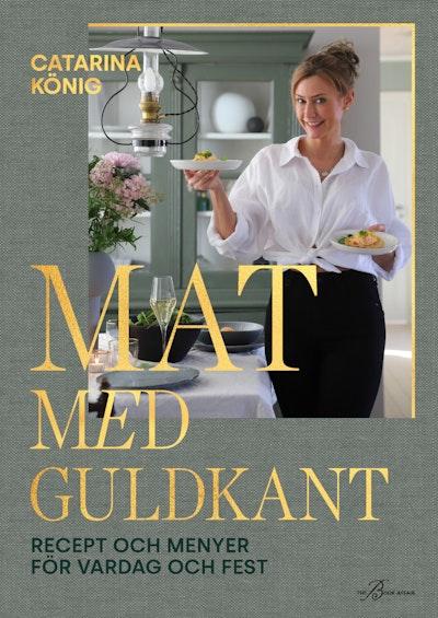 Mat med guldkant : recept och menyer för vardag och fest