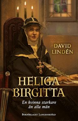 Heliga Birgitta. En kvinna starkare än alla män