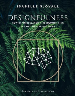 Designfulness : how brain research is revolutionising the way we live and work