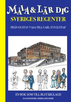 Måla och lär dig sveriges regenter : från Gustav Vasa till Carl XVI Gustaf