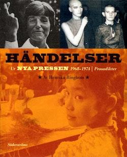 Händelser : ur Nya Pressen 1968-1974 : prosadikter