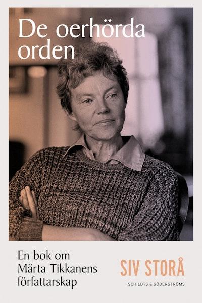 De oerhörda orden : en bok om Märta Tikkanens författarskap