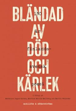 Bländad av död och kärlek. 130 år finlandssvensk poesi