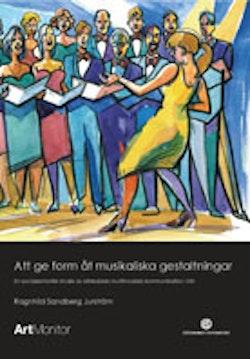 Att ge form åt musikaliska gestaltningar : en socialsemiotisk studie av körledares multimodala kommunikation i kör